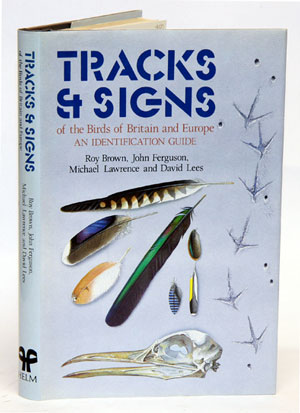 Tracks and signs of the birds of Britain and Europe: an identification guide. Roy Brown.