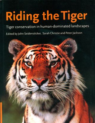 Riding the tiger: tiger conservation in human-dominated landscapes. John ed Seidensticker.