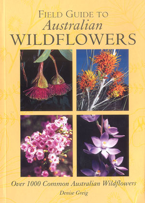 Field guide to Australian wildflowers: over 1000 common Australian wildflowers. Denise Greig