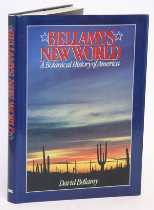 Bellamy's new world a botanical history of America. David Bellamy