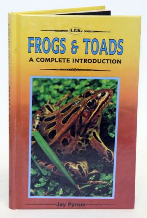 Frogs and toads: a complete introduction. Jay Pyrom.