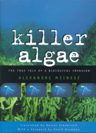 Killer algae: the true tale of a biological invasion. Alexandre Meinesz.