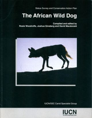 The African Wild dog: Status Survey and Conservation Action Plan. Rosie Woodruffe.