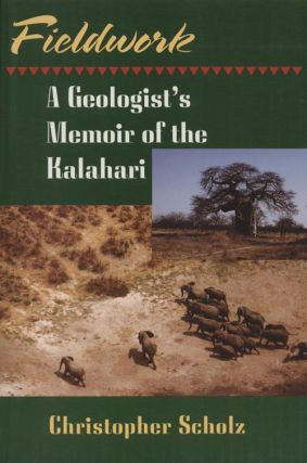 Fieldwork: a geologist's memoir of the Kalahari. Christopher Scholz