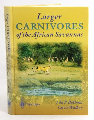 Larger carnivores of the African savannas. J. du P. Bothma, Clive Walker.