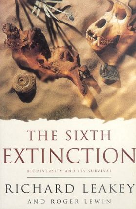 The sixth extinction: biodiversity and its survival. Richard Leakey, Roger Lewin