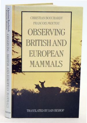 Observing British and European mammals. Christian Bouchardy, Francois Moutou