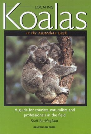 Locating Koalas in the Australian bush: a guide for tourists, naturalists and professionals in...