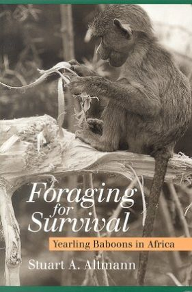 Foraging for survival: yearling baboons in Africa. Stuart A. Altmann