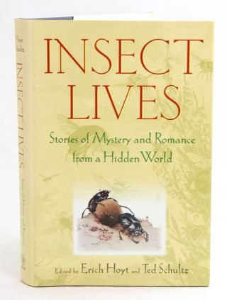 Insect lives: stories of mystery and romance from a hidden world. Erich Hoyt, Ted Schultz.