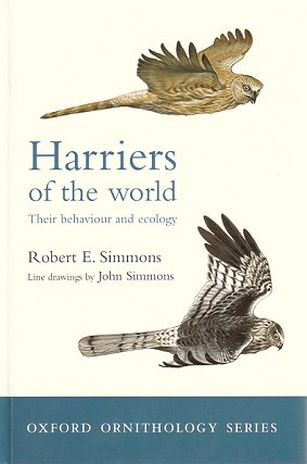 Harriers of the world: their behaviour and ecology. Robert E. Simmons