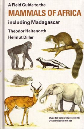 A field guide to the mammals of Africa including Madagascar. Theodor Haltenorth, Helmut Diller