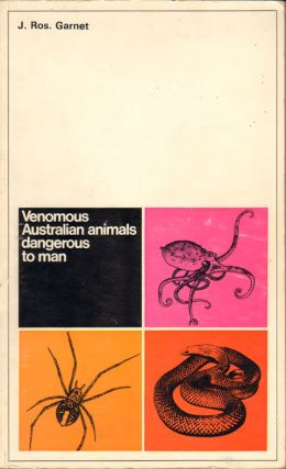 Venomous Australian animals dangerous to man. J. Ros Garnet