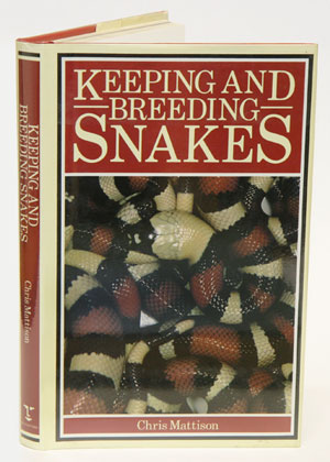 Keeping and breeding snakes. Chris Mattison