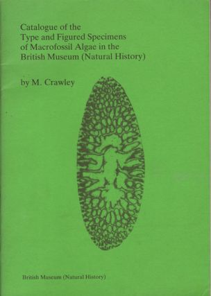 Catalogue of the type and figured specimens of macrofossil Algae in the British Museum (Natural...