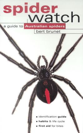 Spiderwatch: a guide to Australian spiders. Bert Brunet.