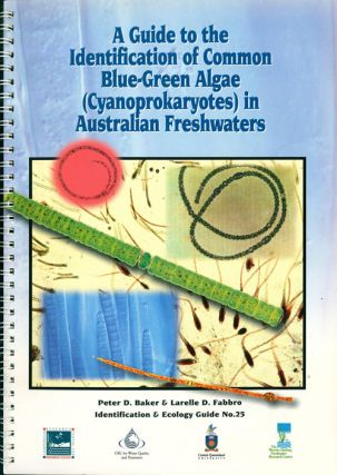 A guide to the identification of common blue-green algae (Cyanoprokaryotes) in Australian freshwaters. Peter D. Baker, Larelle D. Fabbro.