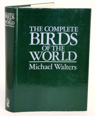 The complete birds of the world. Michael Walters.