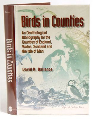 Birds and Counties: an ornithological bibliography for the Counties of England, Wales, Scotland and for the Isle of Man. David K. Ballance.