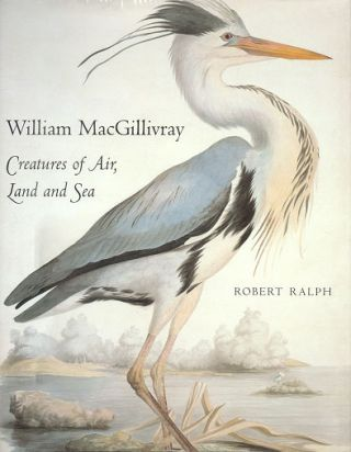 William MacGillivray: creatures of air, land and sea. Robert Ralph