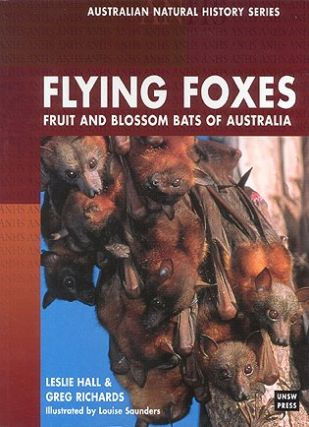 Flying foxes: fruit and blossom bats of Australia. Leslie Hall, Greg Richards
