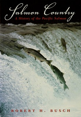Salmon country: a history of the Pacific salmon. Robert Busch.