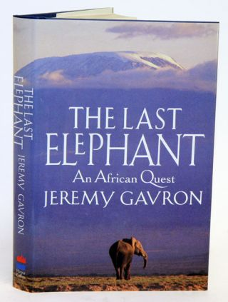 The last elephant: an African quest. Jeremy Gavron