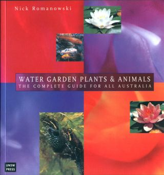 Water garden plants and animals: the complete guide for all Australia. Nick Romanowski
