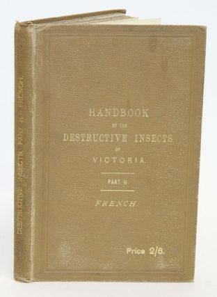 A handbook of the destructive insects of Victoria, with notes on the methods to be adopted to check and extirpate them, part two [only]. C. French.
