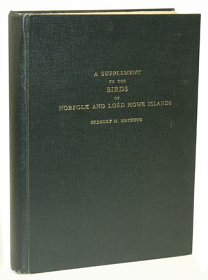 A supplement to the birds of Norfolk and Lord Howe Islands to which is added those birds of New Zealand not figured by Buller. Gregory M. Mathews.