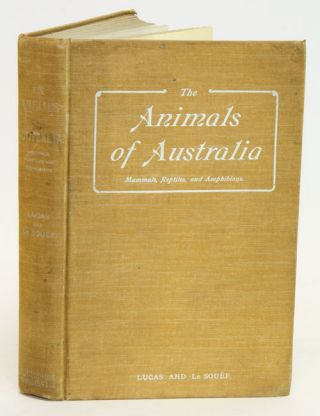The animals of Australia: mammals, reptiles and amphibians. A. H. S. Lucas, W. H. Dudley Le Souef