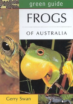 Green guide to frogs of Australia. Gerry Swan.