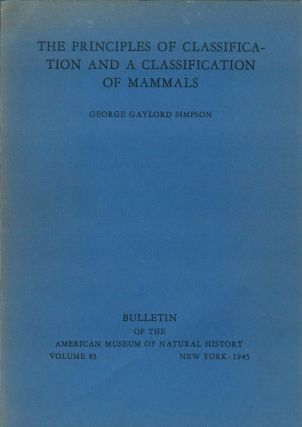 The principles of classification and a classification of mammals. George Gaylord Simpson