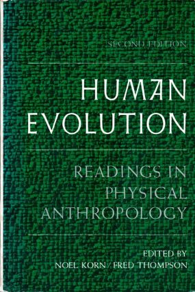 Human evolution: readings in physical anthropology. Noel Korn, Fred Thompson.