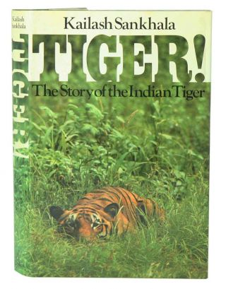 Tiger! The story of the Indian Tiger. Kailash Sankhala