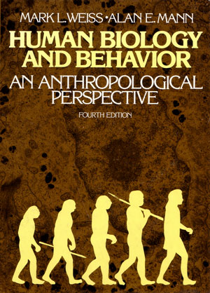 Human biology and behaviour: an anthropological perspective. Mark L. Weiss, Alan E. Mann