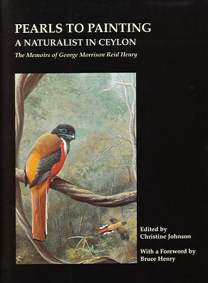 Pearls to painting- a naturalist in Ceylon: the memoirs of George Morrison Reid Henry. Christine Johnson.