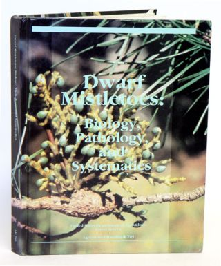 Dwarf mistletoes: biology, pathology, and systematics. Frank G. Hawksworth, Delbert Wiens