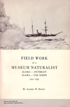 Field work of a museum naturalist, 1919-1922, Alaska: Southeast, Alaska: Far North. Alfred M. Bailey