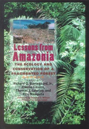 Lessons from Amazonia: the ecology and conservation of a fragmented forest. Jr. Richard O. Bierregaard.