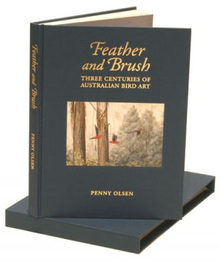 Feather and brush: three centuries of Australian bird art. Collector's edition. Penny Olsen