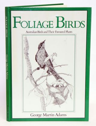Foliage birds: Australian birds and their favoured plants. George Martin Adams.