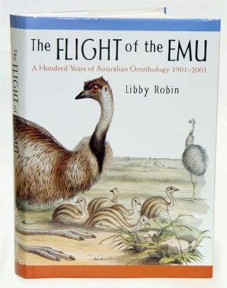 The flight of the Emu: a hundred years of Australian ornithology 1901-2001. Libby Robin