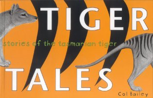 Tiger tales: stories of the Tasmanian Tiger. Col Bailey