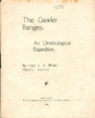 The Gawler Ranges. An ornithological expedition. S. A. White