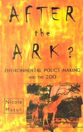 After the ark? Environmental policy-making and the zoo. Nicole Mazur
