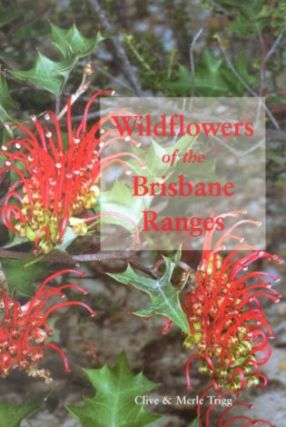 Wildflowers of the Brisbane Ranges. Merle Trigg, Clive Trigg.