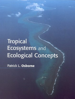 Tropical ecosystems and ecological concepts. Patrick L. Osborne