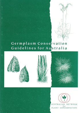 Germplasm conservation guidelines for Australia: an introduction to the principles and practices for seed and germplasm banking of Australian species.