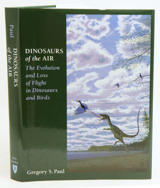Dinosaurs of the air: the evolution and loss of flight in dinosaurs and birds. Gregory S. Paul.